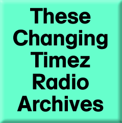 Carley Archives on 'These Changing Timez Radio'Graphic, created by Julie in Florida 8-19-12